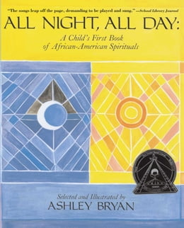 Book All Night, All Day: A Child's First Book of African-American Spirituals by Ashley Bryan