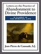 Letters on the Practice of Abandonment to Divine Providence by S.J. de Caussade