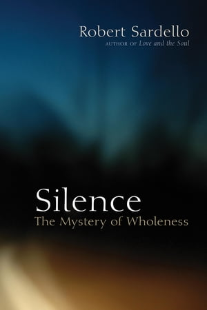 Silence The Mystery of Wholeness