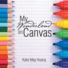 My Wonderland on Canvas by Katie May Huang