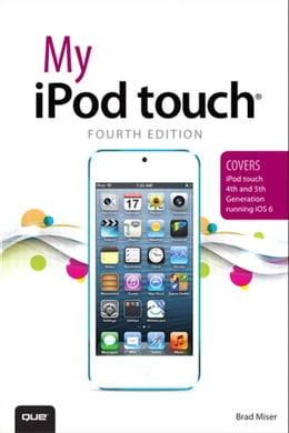 Book My iPod touch (covers iPod touch 4th and 5th generation running iOS 6) by Brad Miser