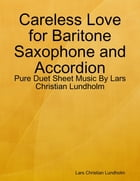 Careless Love for Baritone Saxophone and Accordion - Pure Duet Sheet Music By Lars Christian Lundholm by Lars Christian Lundholm