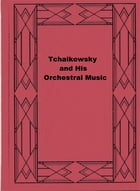 Tchaikowsky and His Orchestral Music by Louis Biancolli