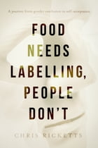 Food Needs Labelling, People Don't: A journey from gender confusion to self-acceptance by Chris Ricketts