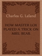 How Master Lox Played A Trick On Mrs. Bear by Charles G. Leland