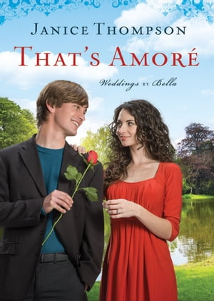 That's Amore (Weddings by Bella Book #4) A Novel