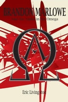 Brandon Marlowe and the Alpha in the Omega by Eric Livingston