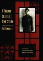 A Woman Soldier's Own Story: The Autobiography of Xie Bingying by Bingying Xie