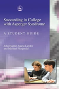 Succeeding in College with Asperger Syndrome: A student guide