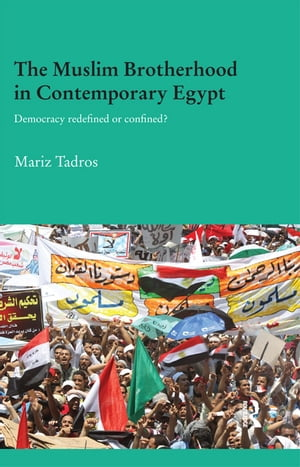 The Muslim Brotherhood in Contemporary Egypt Democracy Redefined or Confined?