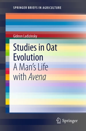 Studies in Oat Evolution: A Man's Life with Avena by Gideon Ladizinsky