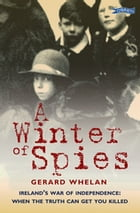 A Winter of Spies: Ireland's War of Independence: when the truth can get you killed by Gerard Whelan