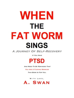 When The Fat Worm Sings: A Journey Of Self-Recovery