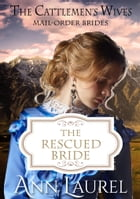 The Rescued Bride: Mail Order Brides by Ann Laurel