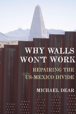 Why Walls Won't Work Repairing the US-Mexico Divide