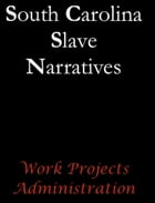 South Carolina Slave Narratives by Work Projects Administration