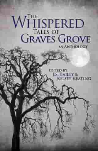 The Whispered Tales of Graves Grove by J.S. Bailey