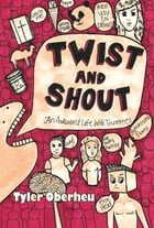 Twist and Shout: An Awkward Life with Tourette's by Tyler Oberheu