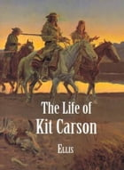 The Life Of Kit Carson by Edward S. Ellis