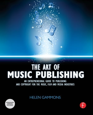 The Art of Music Publishing An entrepreneurial guide to publishing and copyright for the music,  film,  and media industries