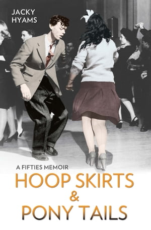 Hoop Skirts and Ponytails - A Fifties Memoir