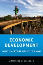 Economic Development: What Everyone Needs to Know® by Marcelo M. Giugale