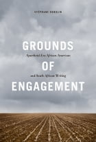 Grounds of Engagement: Apartheid-Era African-American and South African Writing by Stephane Robolin