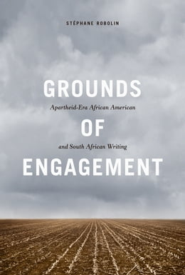 Book Grounds of Engagement: Apartheid-Era African-American and South African Writing by Stephane Robolin