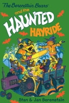 The Berenstain Bears Chapter Book: The Haunted Hayride by Stan Berenstain