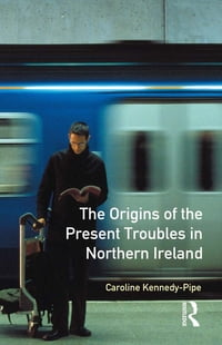 The Origins of the Present Troubles in Northern Ireland