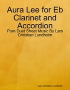 Aura Lee for Eb Clarinet and Accordion - Pure Duet Sheet Music By Lars Christian Lundholm by Lars Christian Lundholm