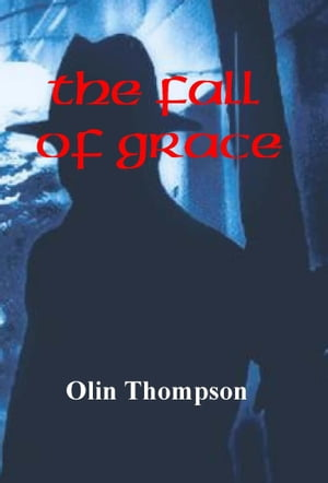 The Fall of Grace by Olin Thompson