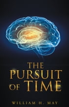 The Pursuit of Time by William H. May