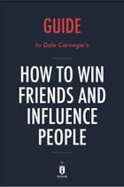 Guide to Dale Carnegie's How to Win Friends and Influence People by Instaread by Instaread