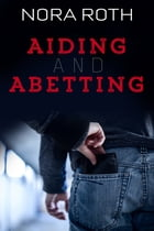 Aiding and Abetting by Nora Roth