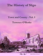 The History of Sligo: Town and County - Vol. I by Terrence O'Rorke