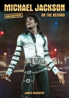 Michael Jackson - Uncensored On the Record by James McCarthy