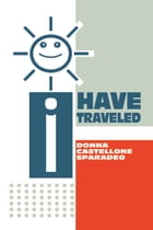 I Have Traveled by Donna Castellone Sparadeo