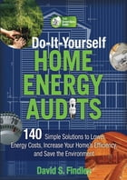 Do-It-Yourself Home Energy Audits: 101 Simple Solutions to Lower Energy Costs, Increase Your Home's…