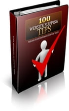 100 Website Flipping Tips by Jimmy  Cai