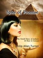 Spies of Promise: The Untold Story of Joshua's 40 Days in Canaan by Philip Allan Turner