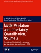 Model Validation and Uncertainty Quantification, Volume 3: Proceedings of the 33rd IMAC, A Conference and Exposition on Structural Dynamics, 2015 by H. Sezer Atamturktur