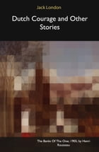 Dutch Courage and Other Stories by Jack London