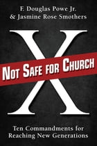 Not Safe for Church: Ten Commandments for Reaching New Generations by Jasmine Rose Smothers