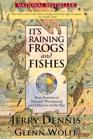 It's Raining Frogs and Fishes Four Seasons of Natural Phenomena and Oddities of the Sky