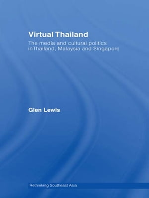 Virtual Thailand The Media and Cultural Politics in Thailand,  Malaysia and Singapore