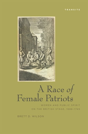 A Race Of Female Patriots Women and Public Spirit on the British Stage,  1688?1745