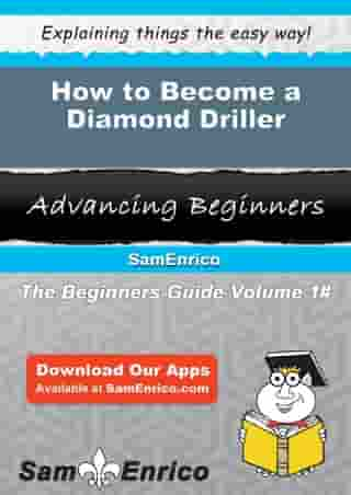 How to Become a Diamond Driller: How to Become a Diamond Driller by Jaleesa Janes