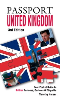 Passport United Kingdom, 3rd: Your Pocket Guide to British Business, Customs & Etiquette
