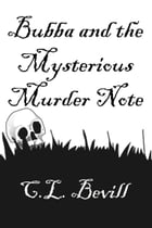 Bubba and the Mysterious Murder Note by C.L. Bevill